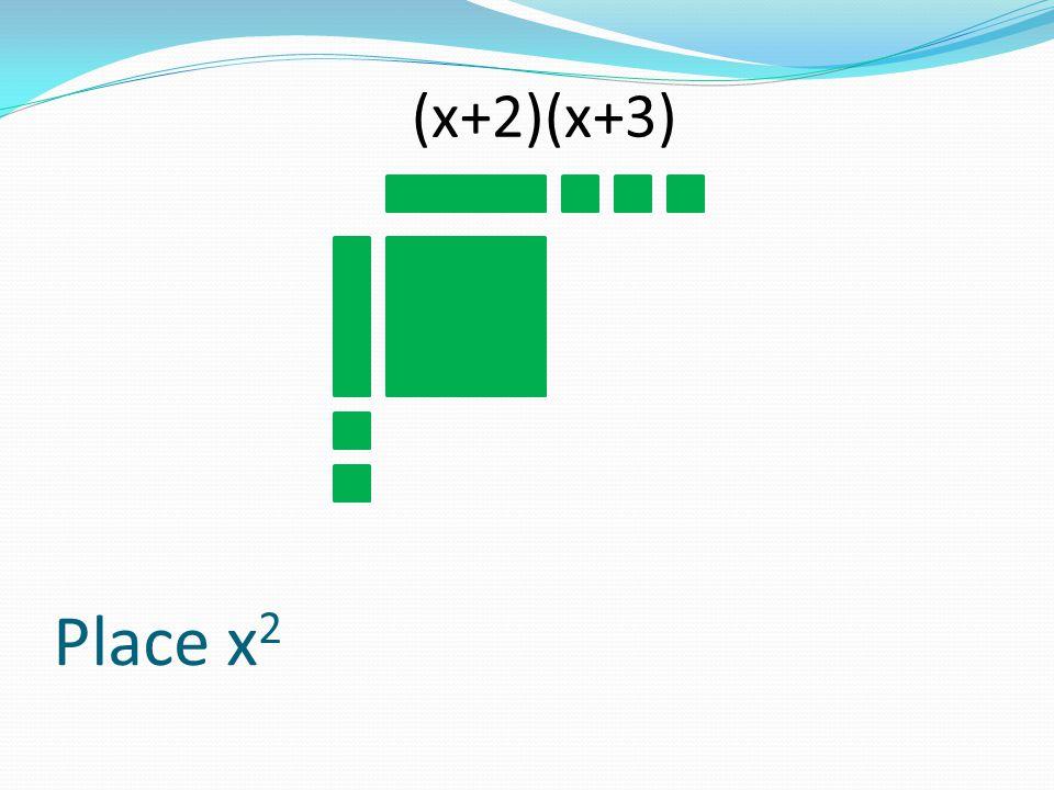 (x+2)(x+3) Place x2