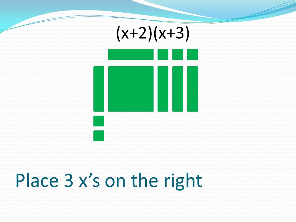 (x+2)(x+3) Place 3 x's on the right