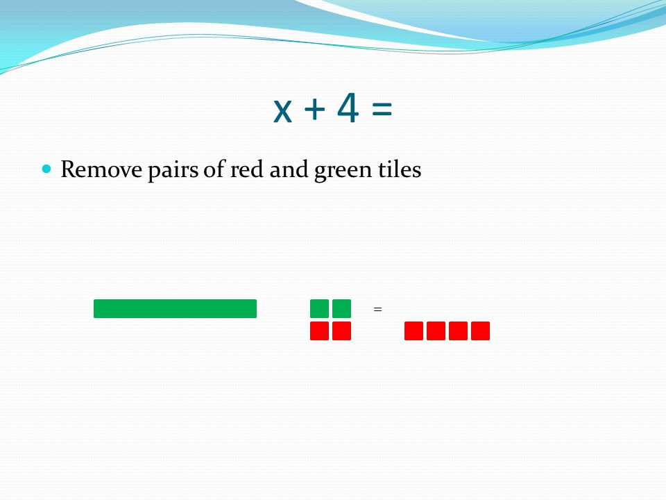 x + 4 = Remove pairs of red and green tiles =
