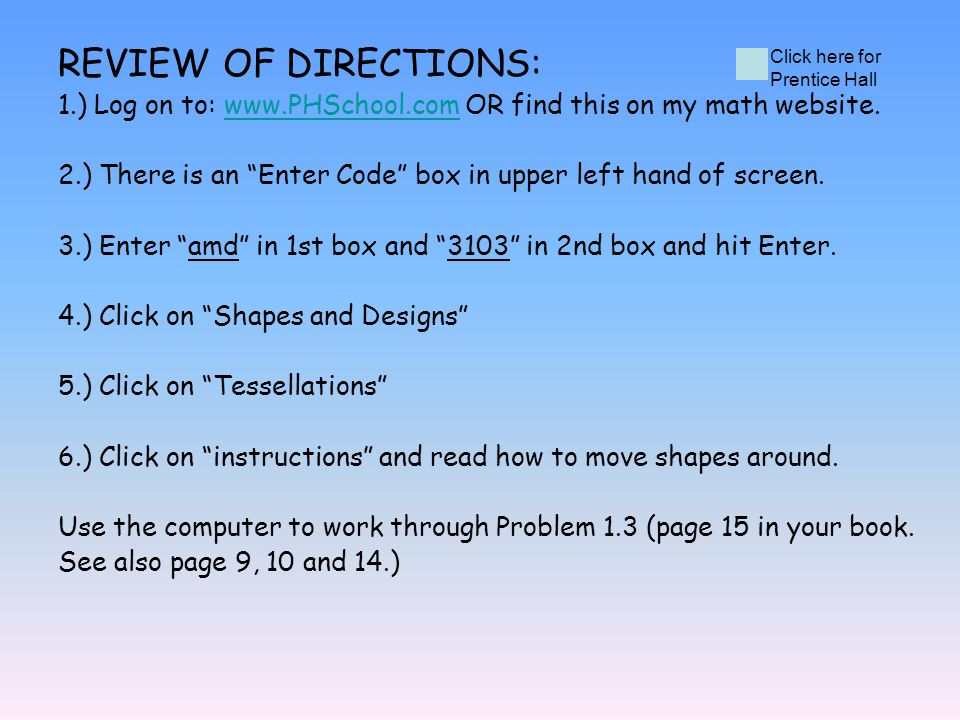 REVIEW OF DIRECTIONS: 1.) Log on to: www.PHSchool.com OR find this on my math website.