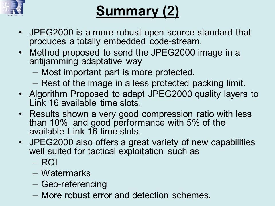 Summary (2) JPEG2000 is a more robust open source standard that produces a totally embedded code-stream.
