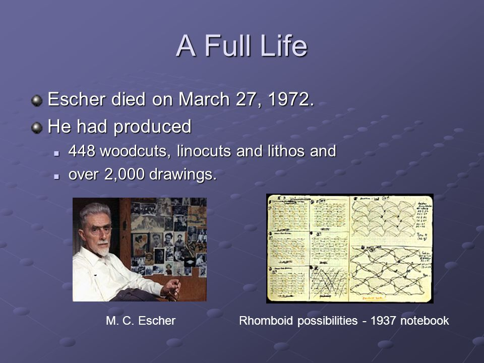 A Full Life Escher died on March 27, 1972. He had produced