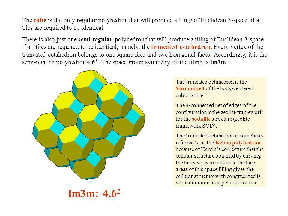 The cube is the only regular polyhedron that will produce a tiling of Euclidean 3-space, if all tiles are required to be identical.