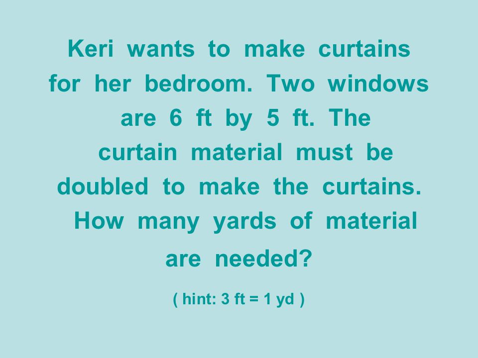 Keri wants to make curtains for her bedroom. Two windows