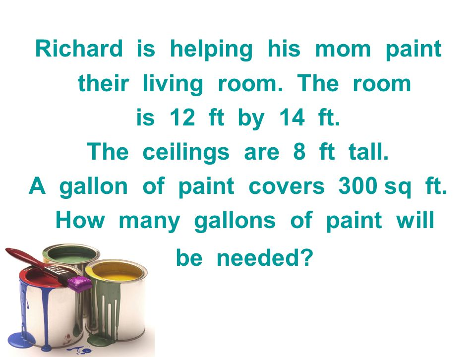 Richard is helping his mom paint their living room. The room
