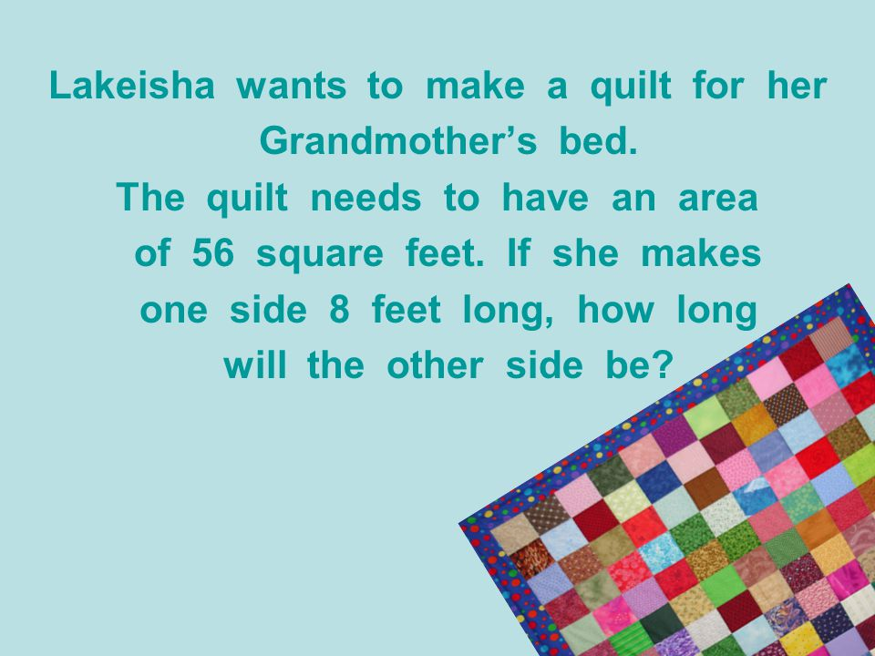 Lakeisha wants to make a quilt for her Grandmother's bed.