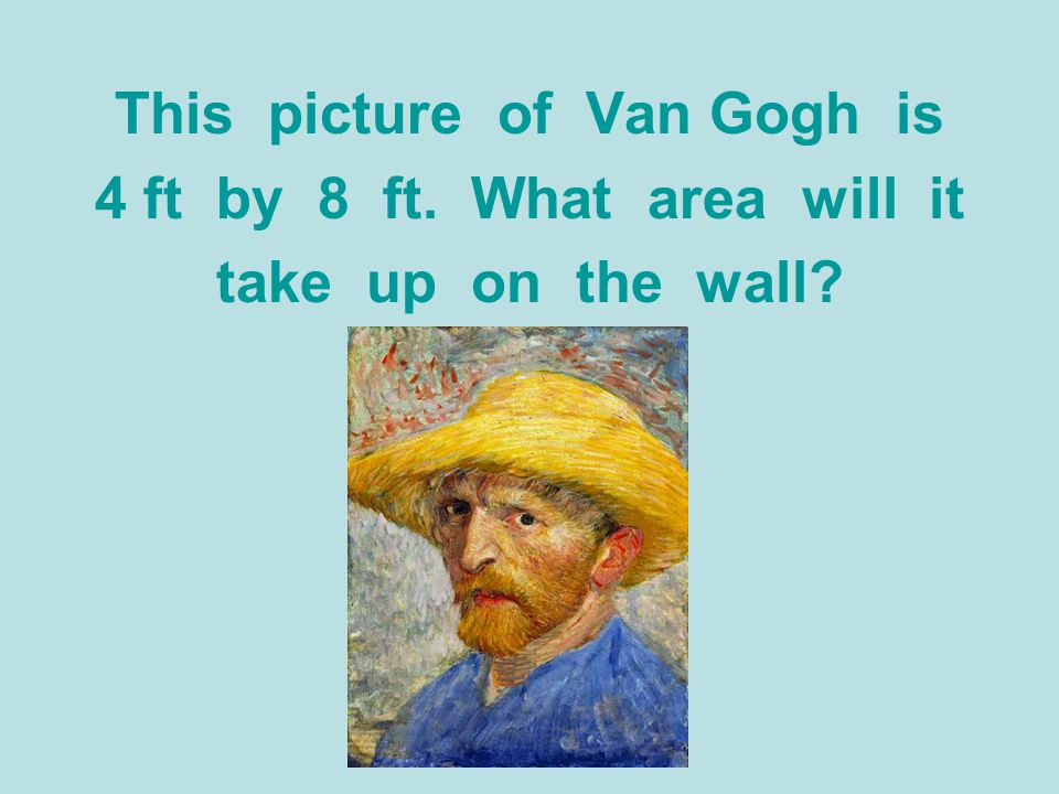 This picture of Van Gogh is 4 ft by 8 ft. What area will it