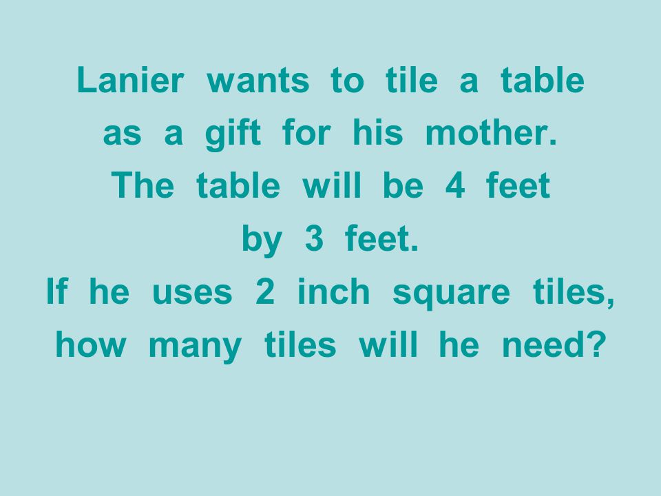 Lanier wants to tile a table as a gift for his mother.