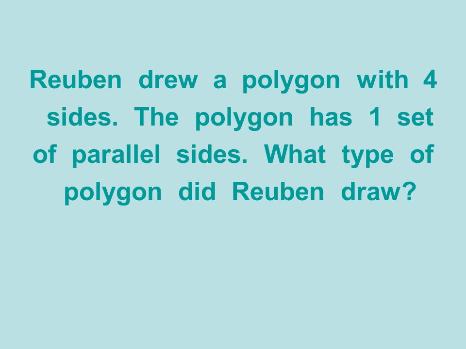 Reuben drew a polygon with 4 sides. The polygon has 1 set