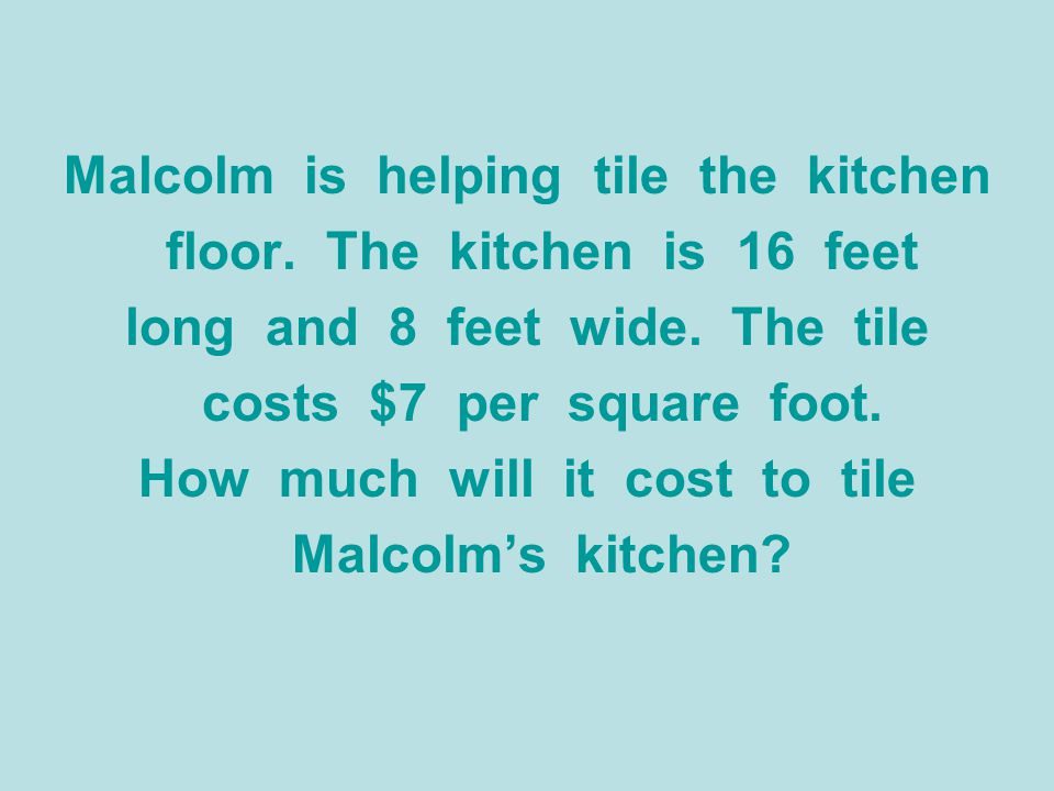 Malcolm is helping tile the kitchen floor. The kitchen is 16 feet