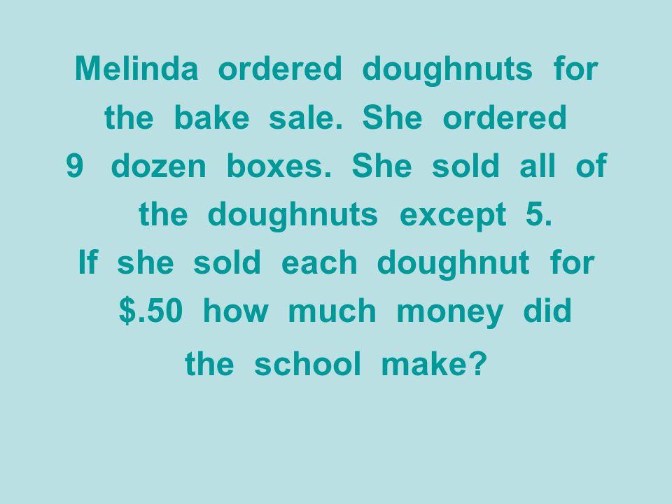 Melinda ordered doughnuts for the bake sale. She ordered