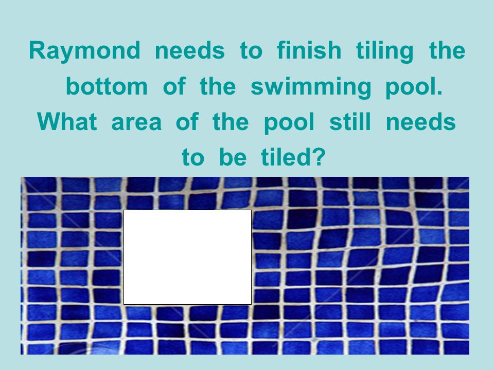 Raymond needs to finish tiling the bottom of the swimming pool.