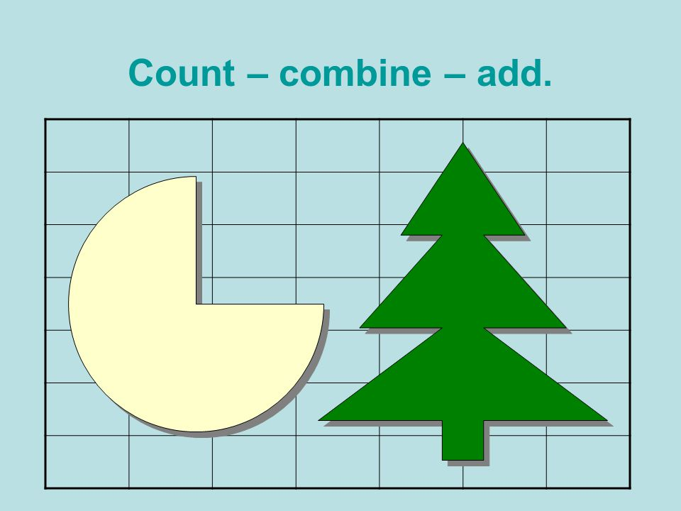 Count – combine – add.