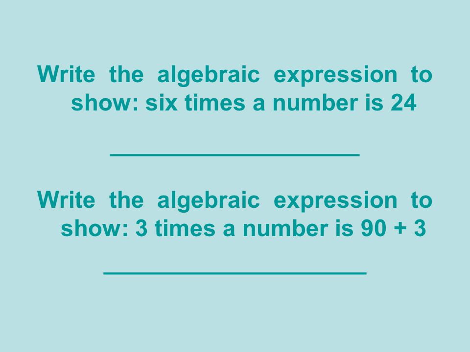 Write the algebraic expression to show: six times a number is 24