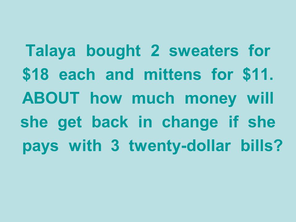 Talaya bought 2 sweaters for $18 each and mittens for $11.