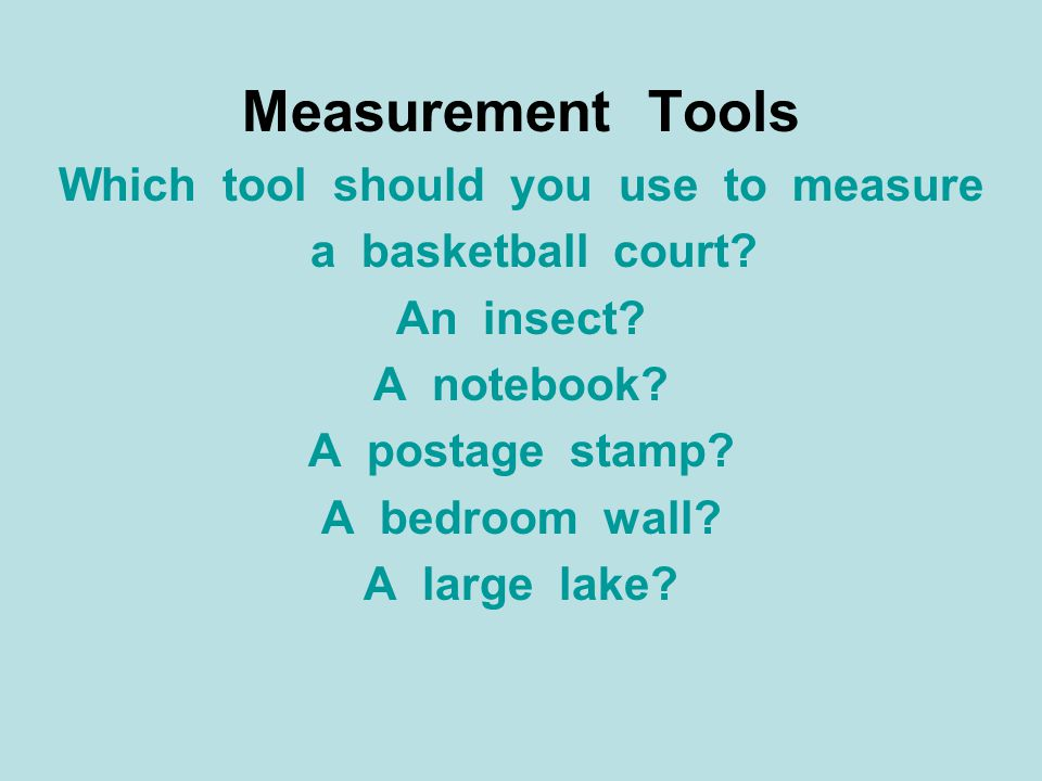 Which tool should you use to measure