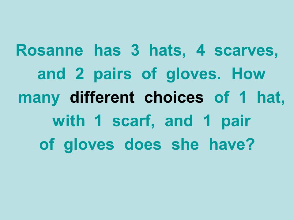Rosanne has 3 hats, 4 scarves, many different choices of 1 hat,