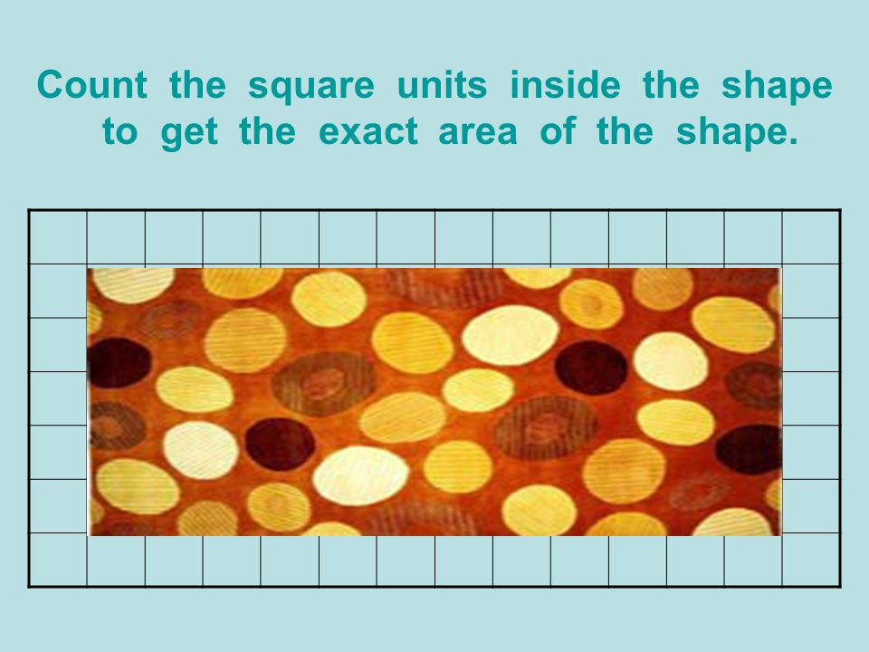 Count the square units inside the shape to get the exact area of the shape.