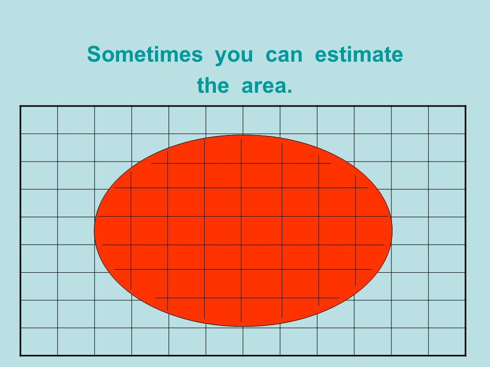 Sometimes you can estimate