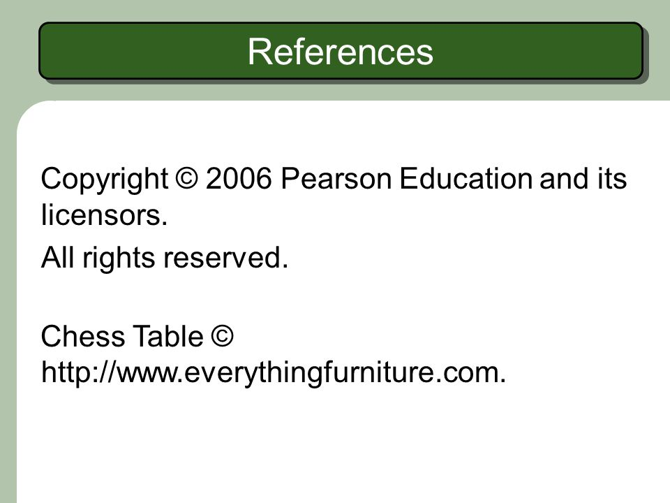 References Copyright © 2006 Pearson Education and its licensors.