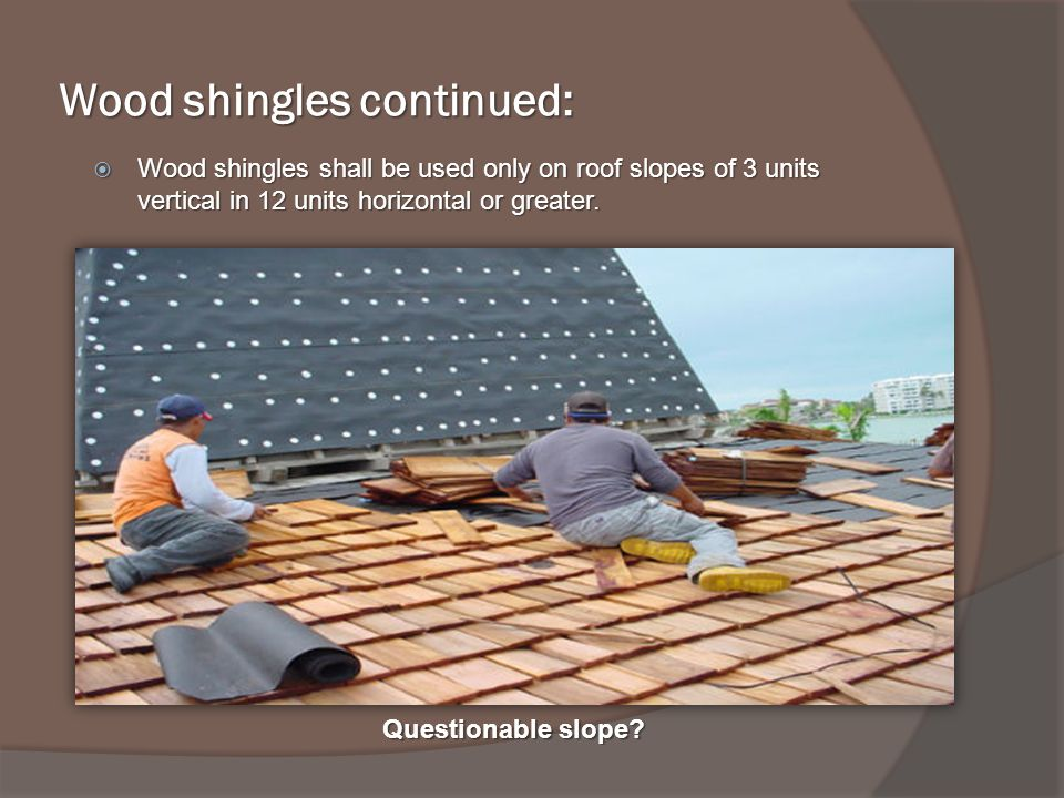 Wood shingles continued: