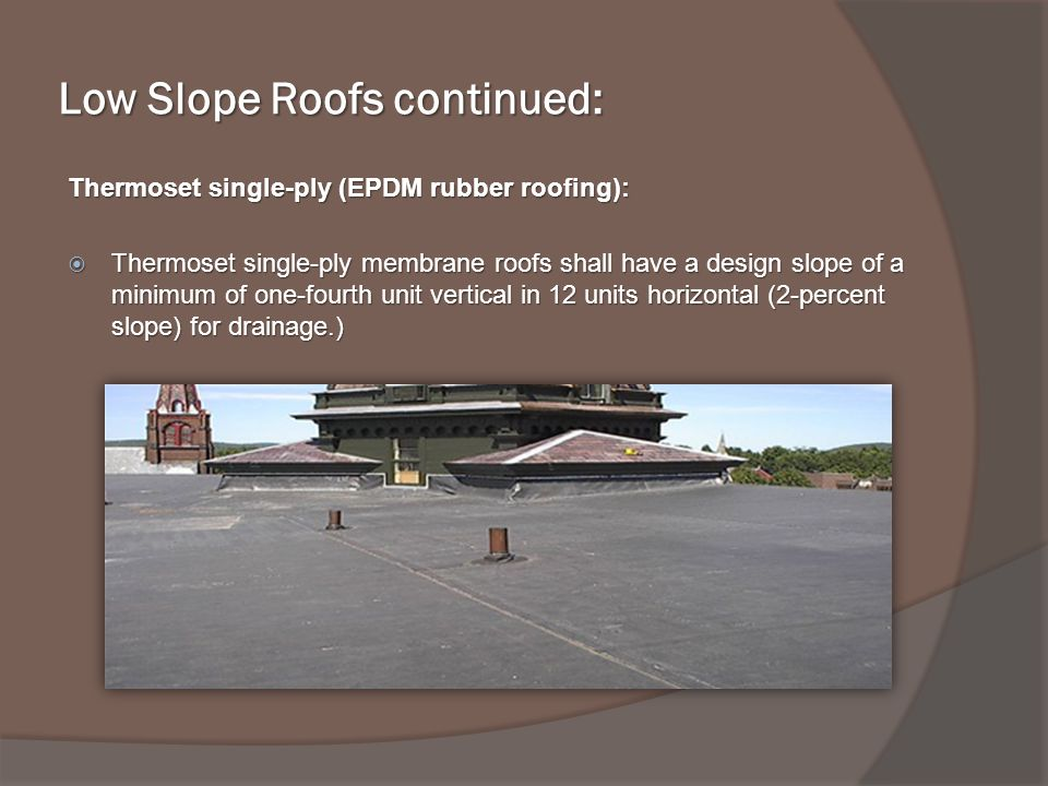 Low Slope Roofs continued: