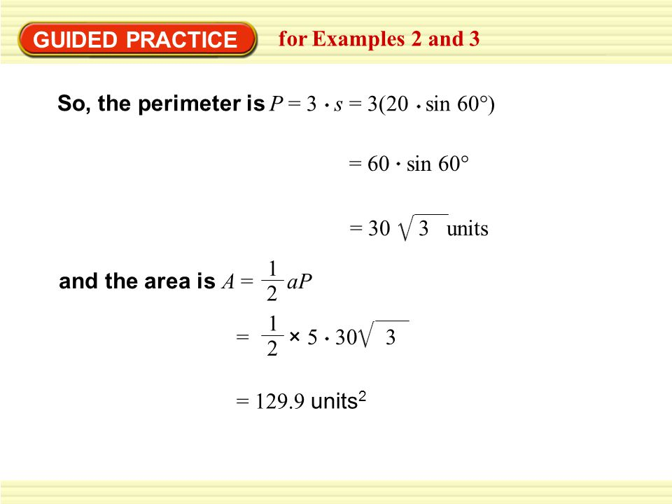 GUIDED PRACTICE for Examples 2 and 3. So, the perimeter is P = 3 s = 3(20 sin 60°) = 60 sin 60°