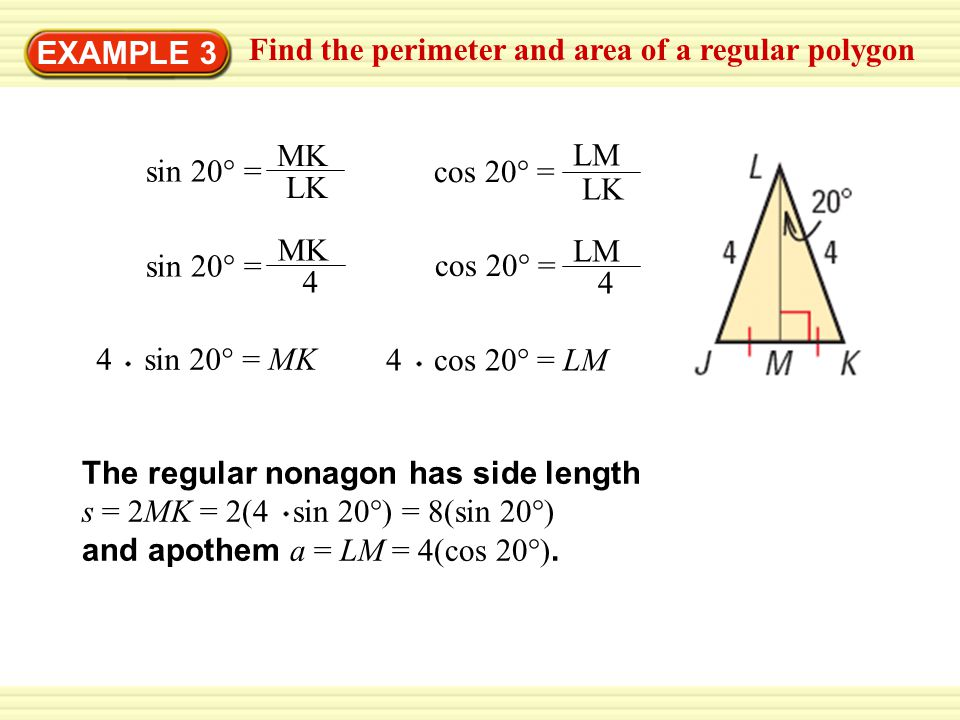 EXAMPLE 3 Find the perimeter and area of a regular polygon. sin 20° = MK. LK. cos 20° = LM. LK.