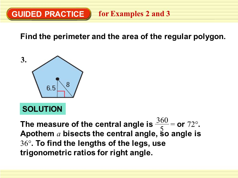 GUIDED PRACTICE for Examples 2 and 3. Find the perimeter and the area of the regular polygon. 3. SOLUTION.