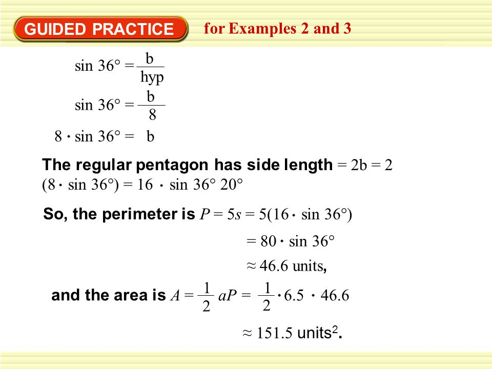 GUIDED PRACTICE for Examples 2 and 3. sin 36° = b. hyp. sin 36° = b. 8. 8 sin 36° = b. The regular pentagon has side length = 2b = 2.