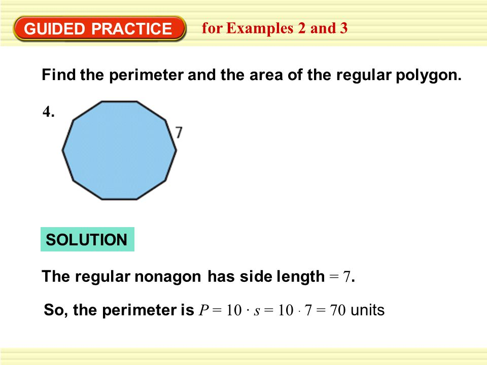 GUIDED PRACTICE for Examples 2 and 3. Find the perimeter and the area of the regular polygon. 4. SOLUTION.