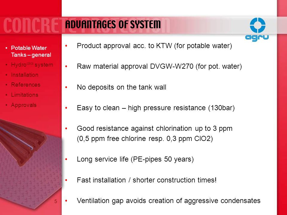 ADVANTAGES OF SYSTEM Product approval acc. to KTW (for potable water)