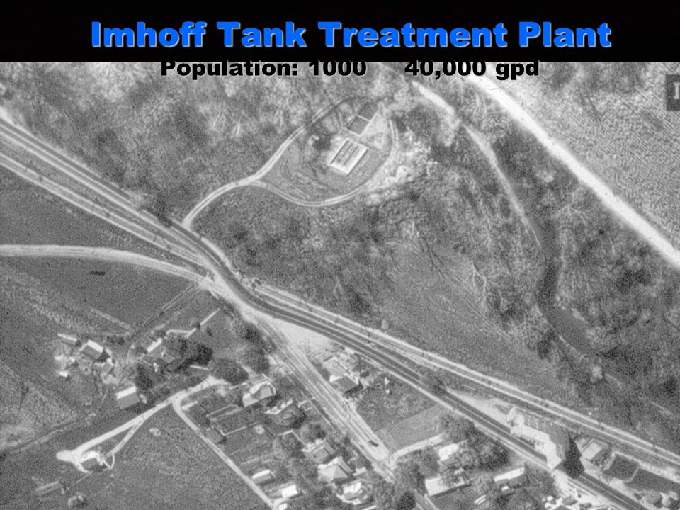 Imhoff Tank Treatment Plant Population: ,000 gpd