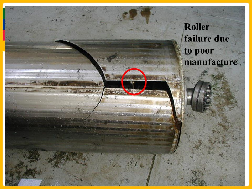 Roller failure due to poor manufacture