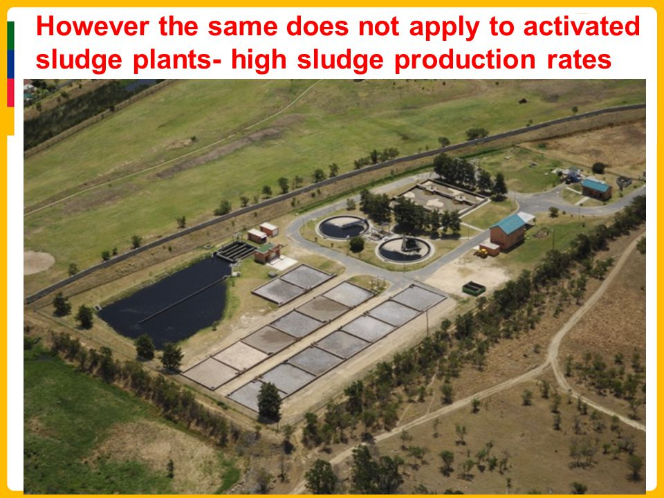 However the same does not apply to activated sludge plants- high sludge production rates