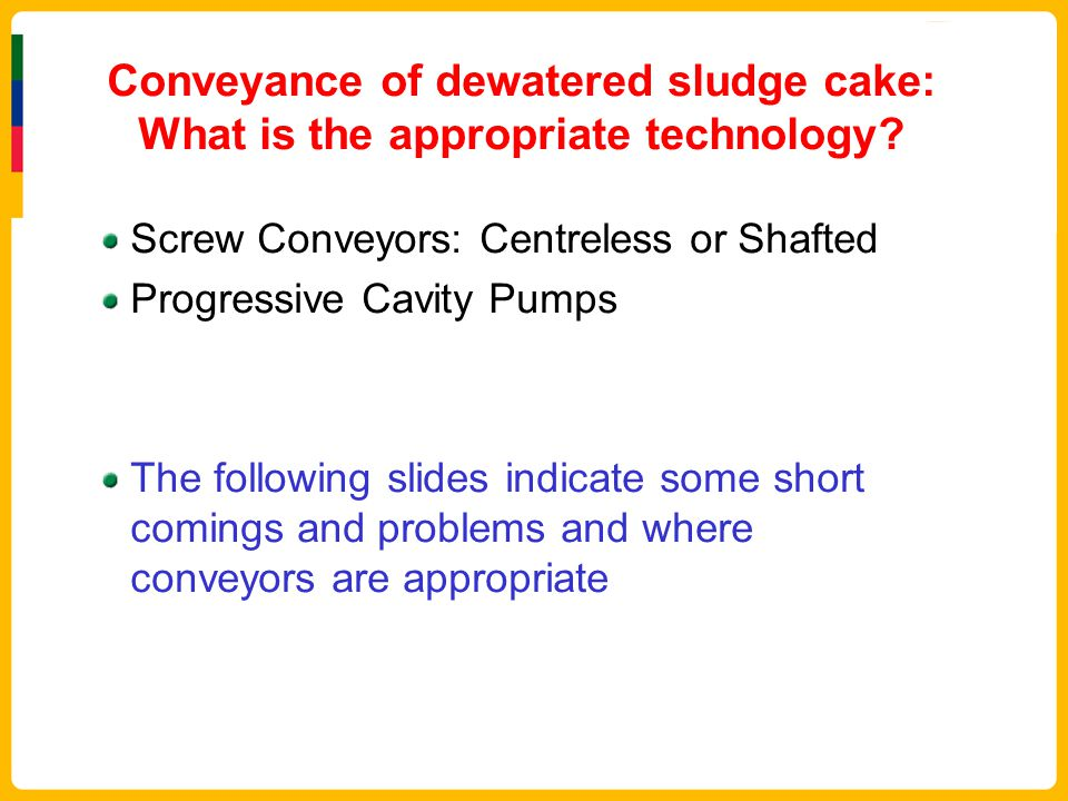 Conveyance of dewatered sludge cake: What is the appropriate technology