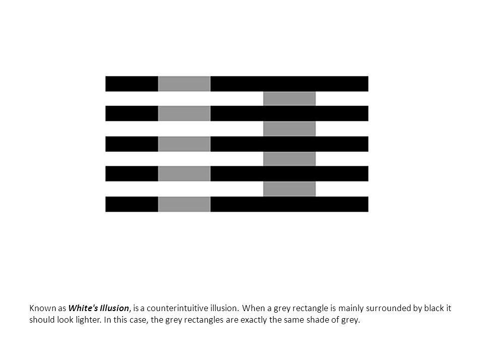 Known as White s Illusion, is a counterintuitive illusion