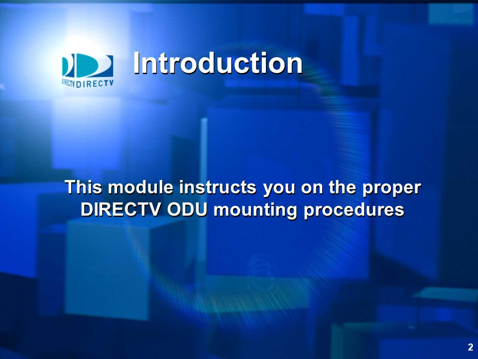 Introduction This module instructs you on the proper DIRECTV ODU mounting procedures