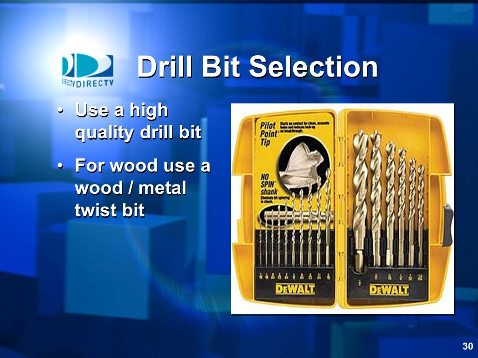 Drill Bit Selection Use a high quality drill bit