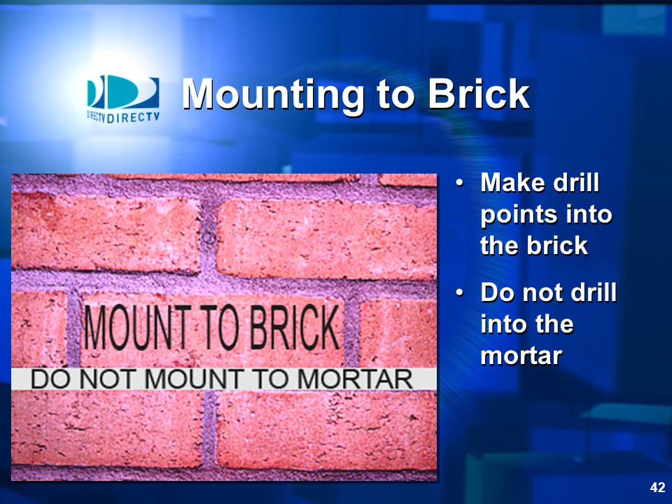 Mounting to Brick Make drill points into the brick