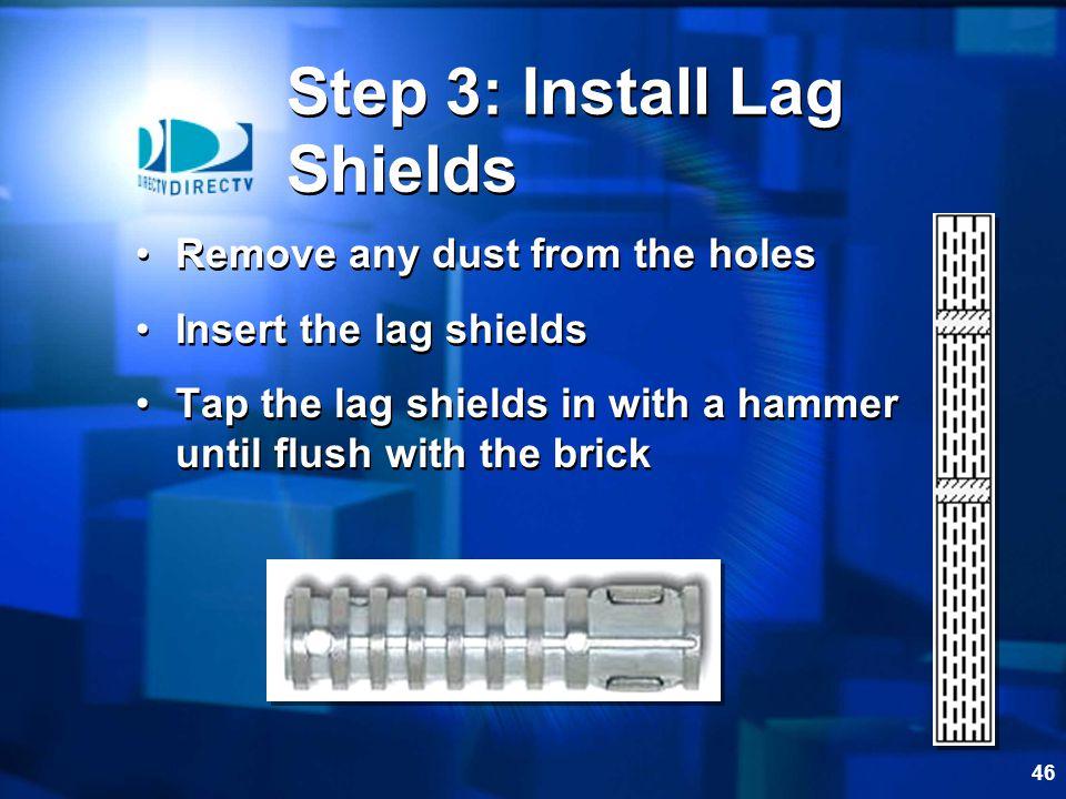 Step 3: Install Lag Shields