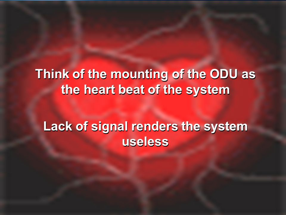 The Mount Think of the mounting of the ODU as the heart beat of the system.