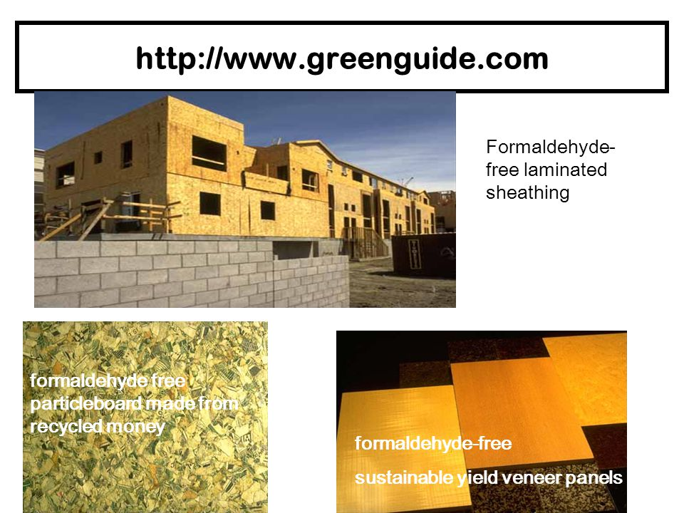 http://www.greenguide.com Formaldehyde- free laminated sheathing
