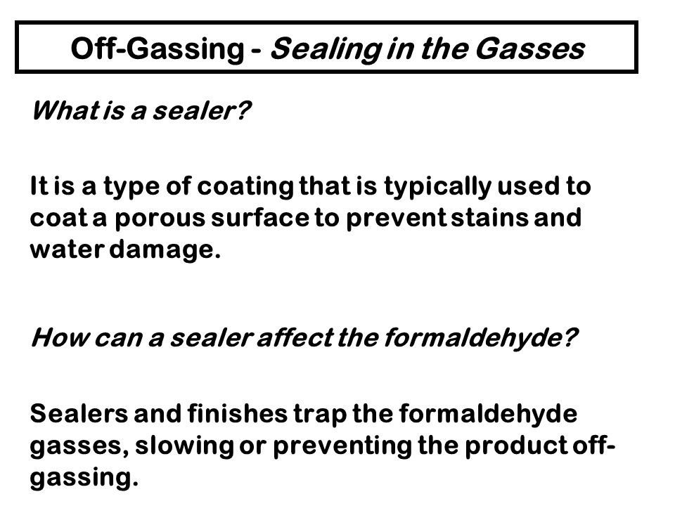 Off-Gassing - Sealing in the Gasses