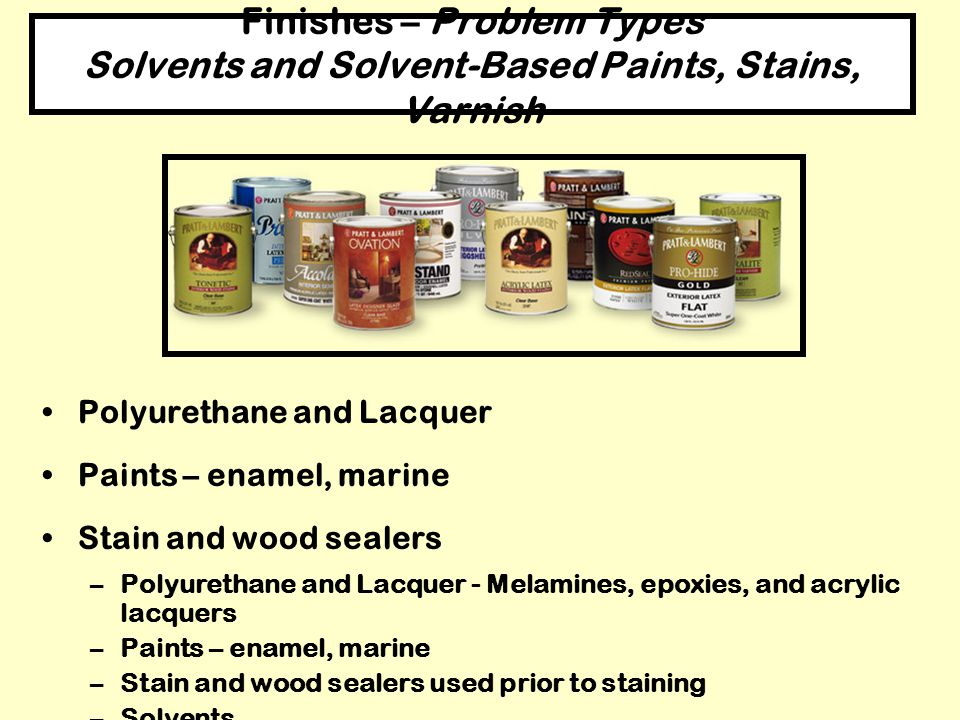 Finishes – Problem Types Solvents and Solvent-Based Paints, Stains, Varnish