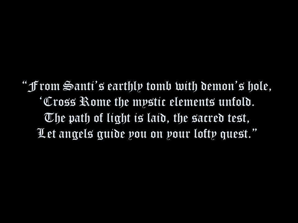 From Santi's earthly tomb with demon's hole, 'Cross Rome the mystic elements unfold.