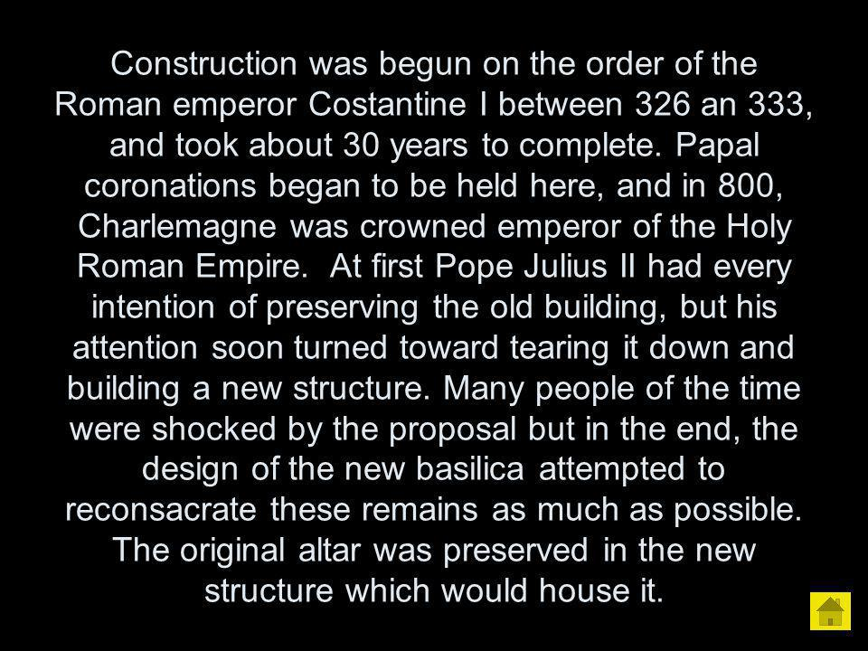 Construction was begun on the order of the Roman emperor Costantine I between 326 an 333, and took about 30 years to complete.