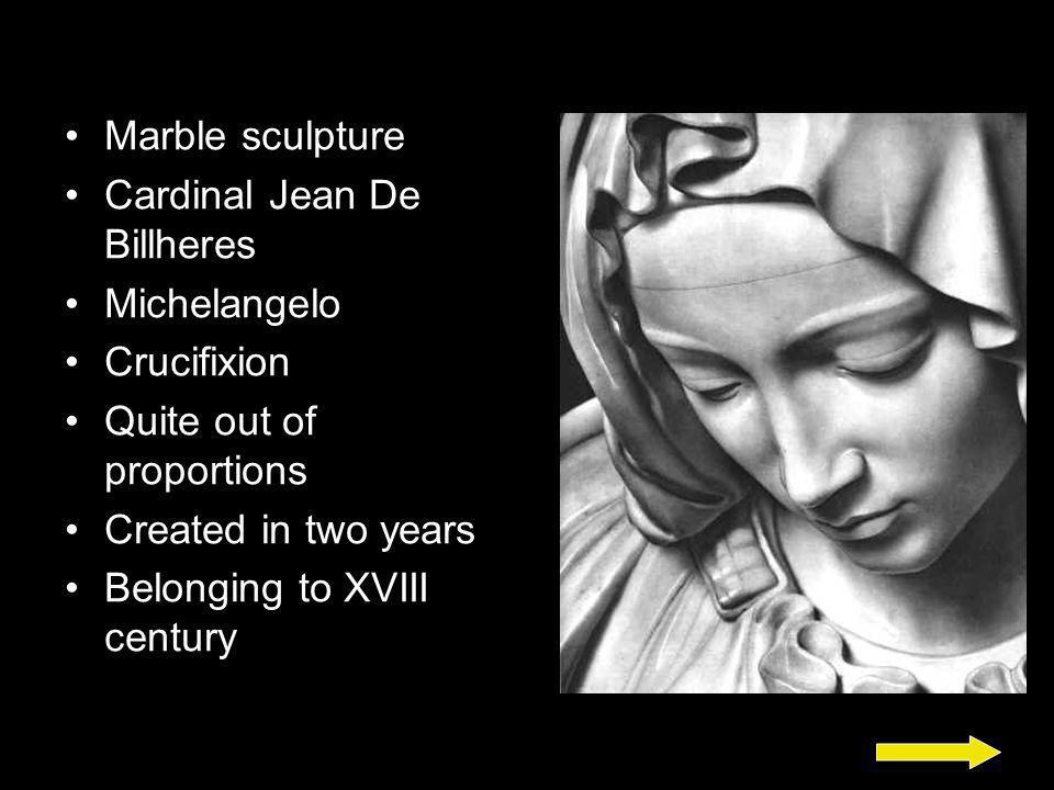 Marble sculpture Cardinal Jean De Billheres. Michelangelo. Crucifixion. Quite out of proportions.