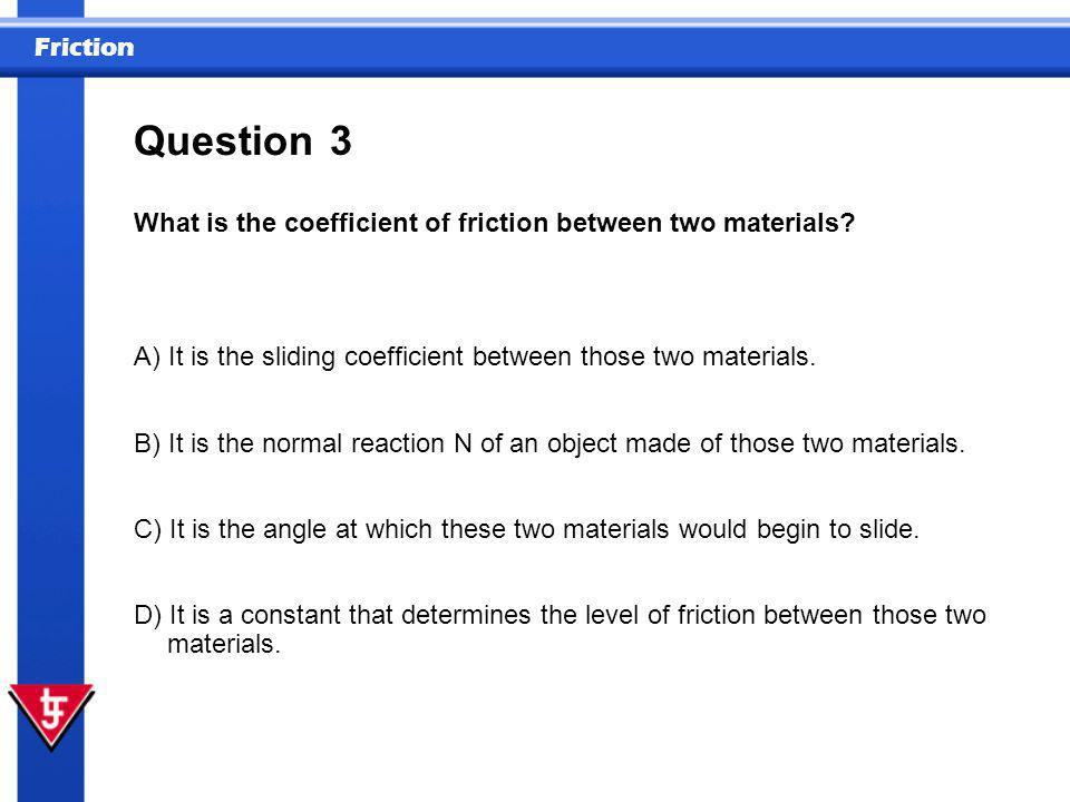 Question 3 What is the coefficient of friction between two materials