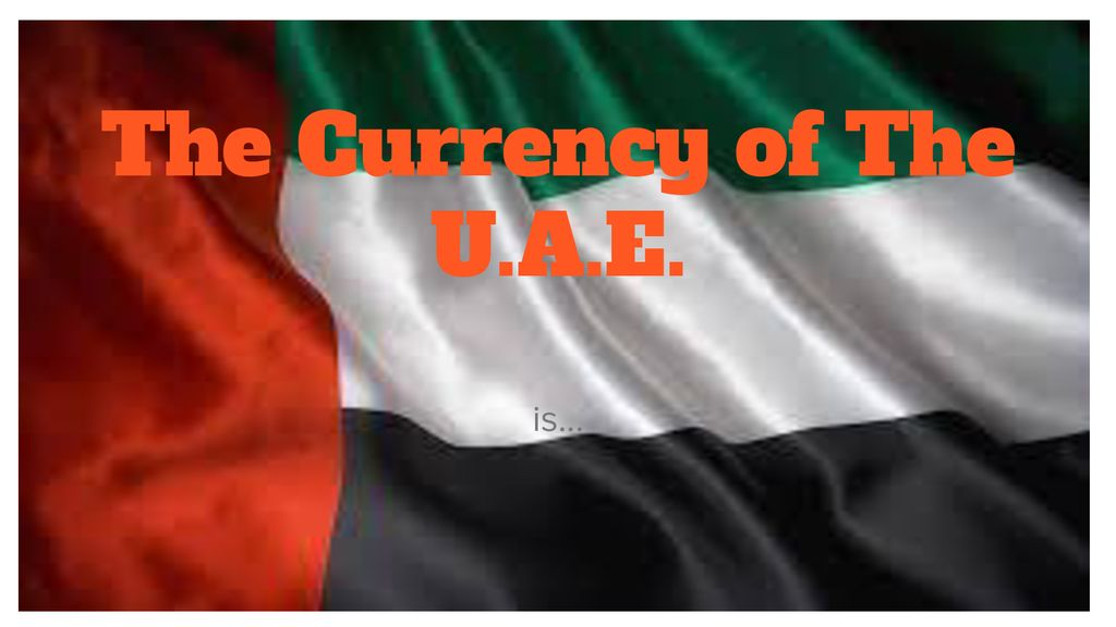 The Currency of The U.A.E. is...